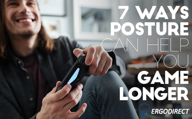 7 Ways Posture Can Help You Game Or Work Longer