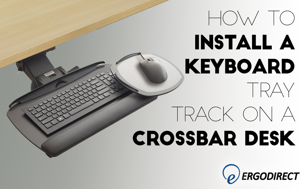 How To Install A Keyboard Tray Track On A Crossbar Desk