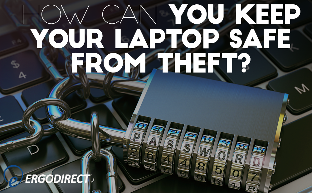 How Can You Keep Your Laptop Safe From Theft Ergodirect